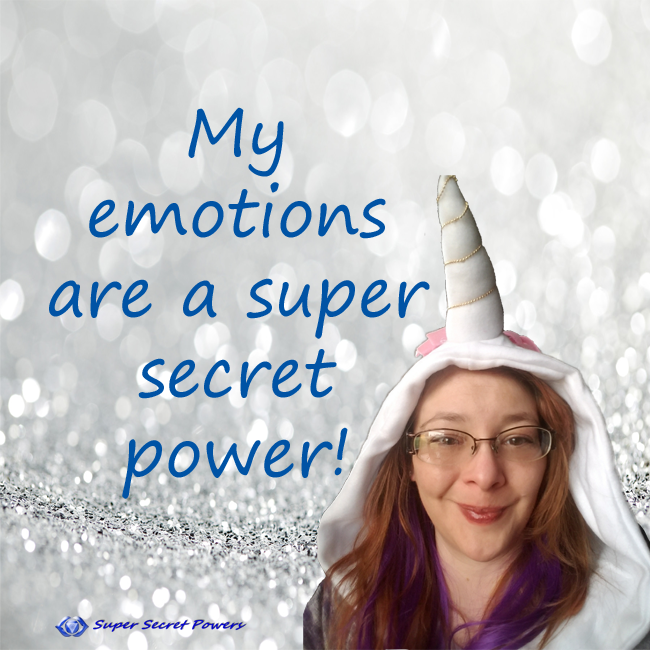 My emotions are a super secret power!