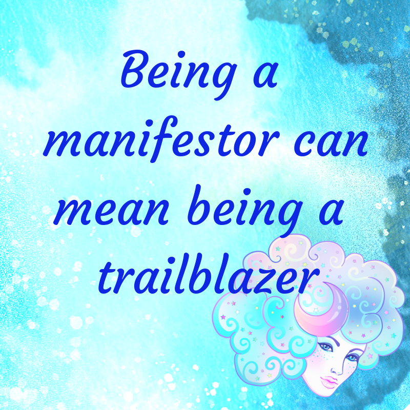being manifestor can mean being a trailblazer