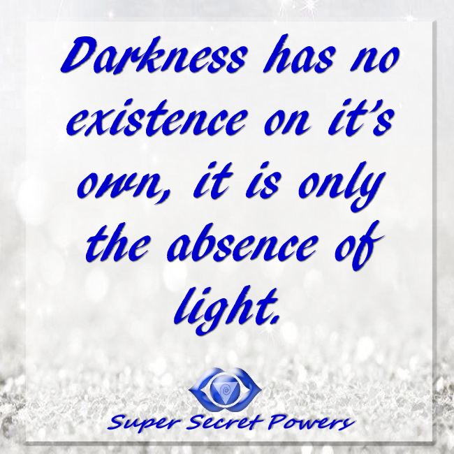 Fear and darkness have no existence on their own