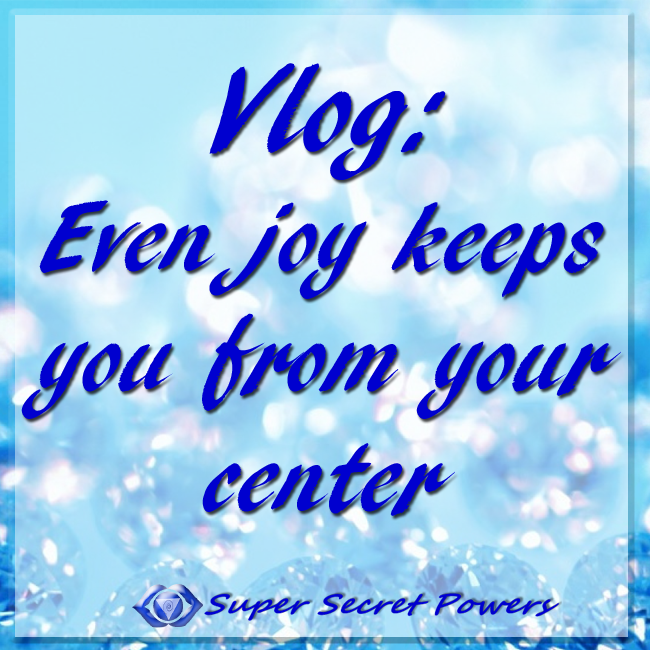 Vlog: Even Joy keeps you from your center