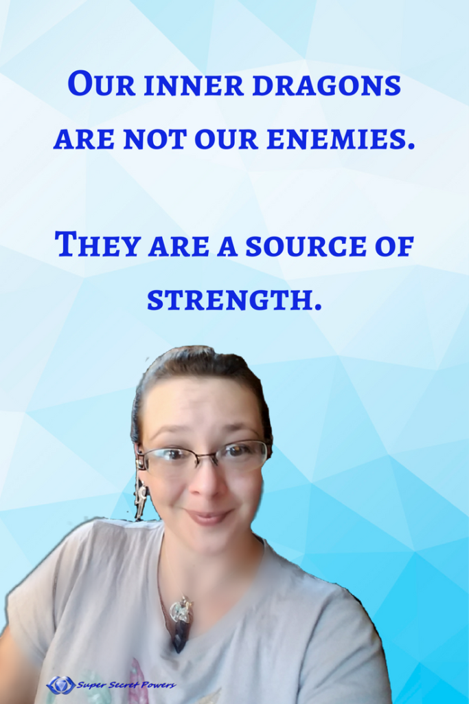 Our inner dragons are not our enemies. They are a source of strength.