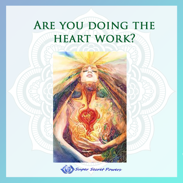 Are you doing the heart work?