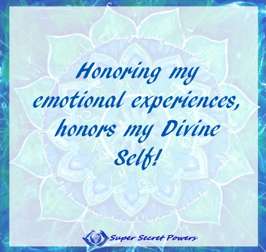 honoring your emotional experience, honors your Divine Self