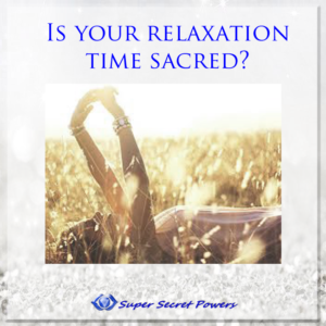 Relaxation is sacred