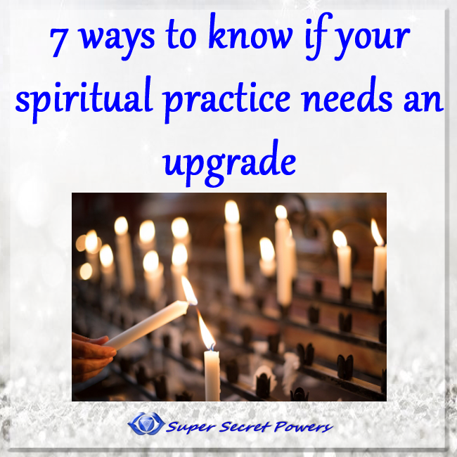 7 ways to know if your spiritual practice needs an upgrade