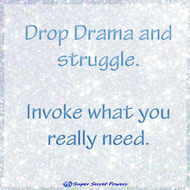 Drop Drama and struggle. Invoke what you really need.