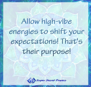 Allow high-vibe energies to shift your expectations! That's their purpose!
