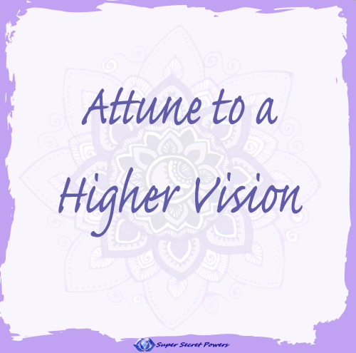 Attune to a Higher Vision