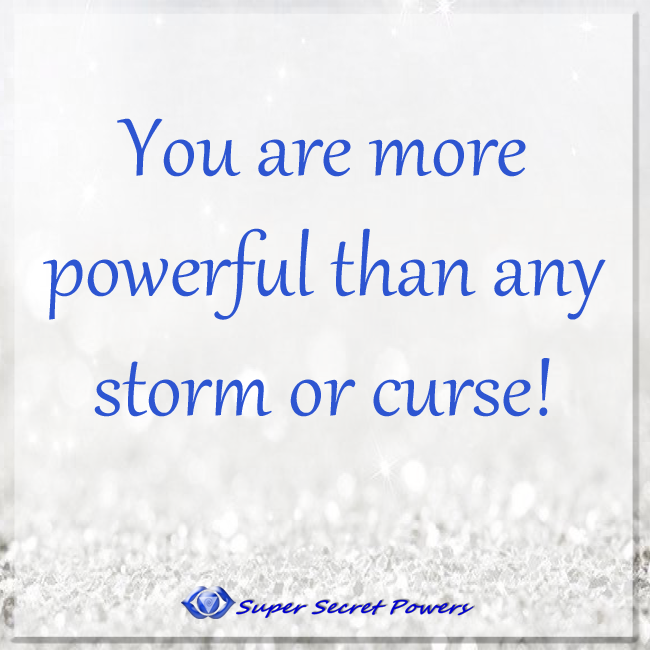 You are more powerful than any storm or curse