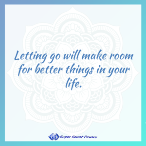 letting go will make room for better things in your life