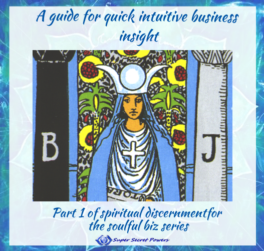 A guide for quick intuitive business insight: Part 1 of spiritual discernment for the soulful biz series