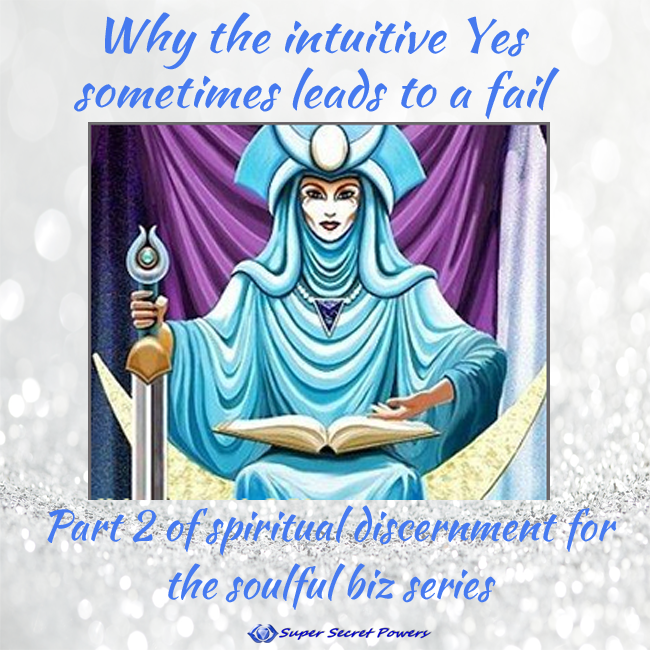 Why the intuitive Yes sometimes leads to a fail: Part 2 of spiritual discernment for the soulful biz series