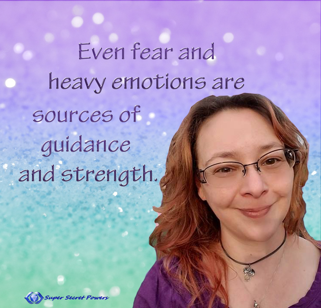 even fear and heavy emotions are sources of guidance and strength