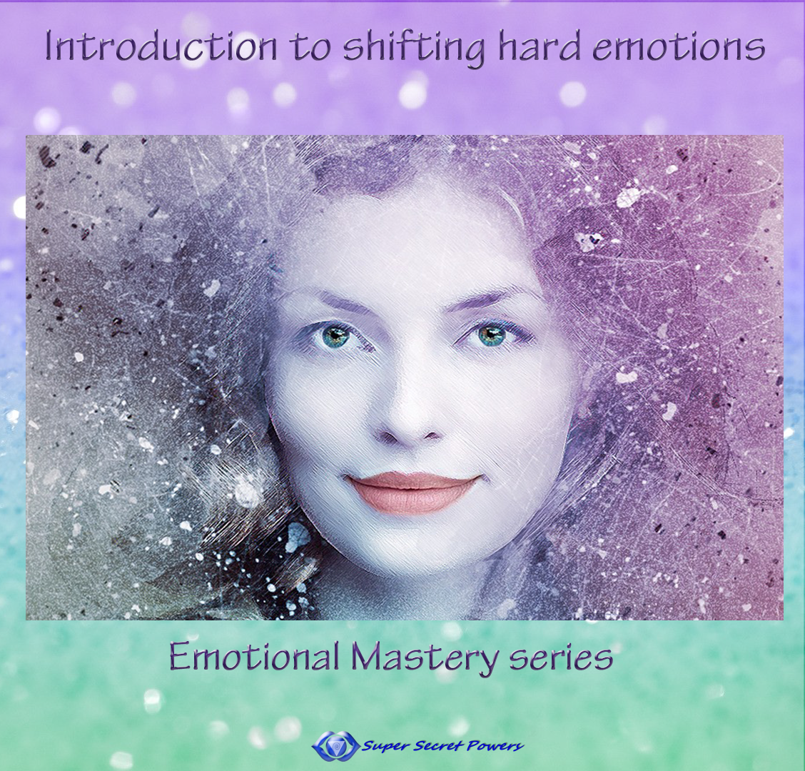 Introduction to shifting hard emotions: Emotional Mastery series