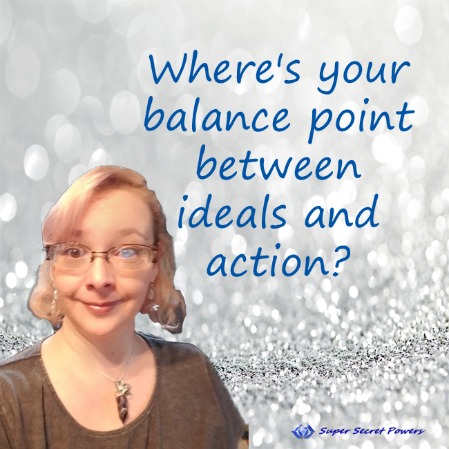 Where's your balance point between ideals and action?