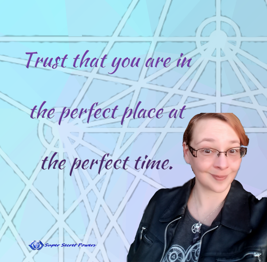 Trust that you are in the perfect place at the perfect time