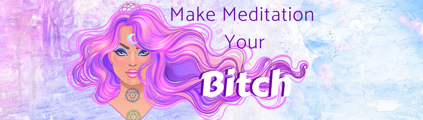 make meditation your bitch